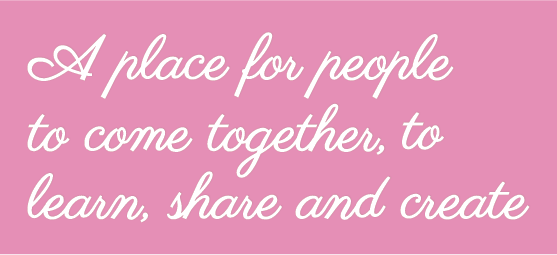 A place for people to come together, to learn, share and create